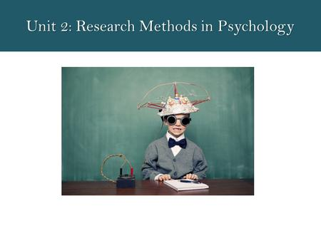 Unit 2: Research Methods in Psychology