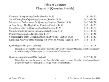 McGraw-Hill/Irwin © The McGraw-Hill Companies, Inc., 2003 14.1 Table of Contents Chapter 14 (Queueing Models) Elements of a Queueing Model (Section 14.1)14.2–14.13.
