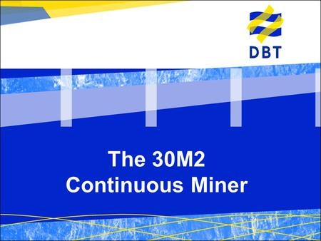 The 30M2 Continuous Miner. Customer Name 30M2 Overview %Heavy duty high power miner for mid-height seams %High productivity from efficient cutting and.