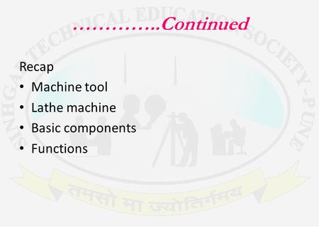 …………..Continued Recap Machine tool Lathe machine Basic components Functions.