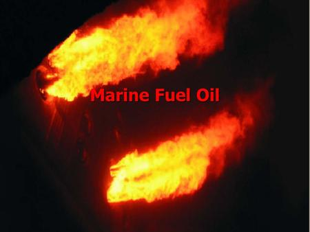 Marine Fuel Oil. Combustion ► The rapid chemical combination of oxygen with the combustible elements of a fuel resulting in the production of heat and.