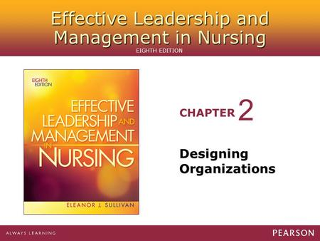 Effective Leadership and Management in Nursing CHAPTER EIGHTH EDITION Designing Organizations 2.