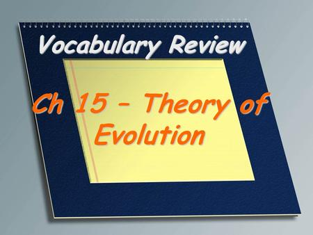 Vocabulary Review Ch 15 – Theory of Evolution. A heritable change in the characteristics within a population from one generation to the next; the development.