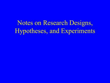 Notes on Research Designs, Hypotheses, and Experiments.