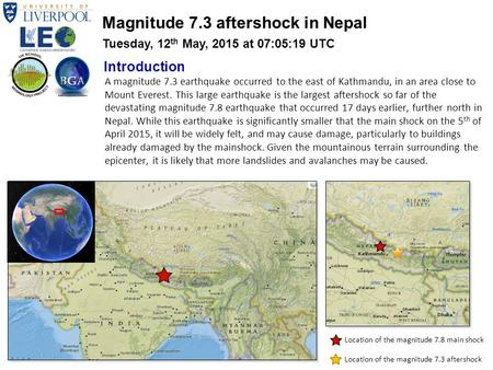 A magnitude 7.3 earthquake occurred to the east of Kathmandu, in an area close to Mount Everest. This large earthquake is the largest aftershock so far.