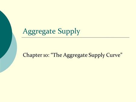 "Aggregate Supply Chapter 10: ""The Aggregate Supply Curve"""