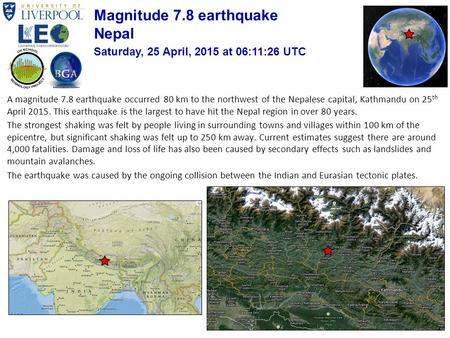 A magnitude 7.8 earthquake occurred 80 km to the northwest of the Nepalese capital, Kathmandu on 25 th April 2015. This earthquake is the largest to have.
