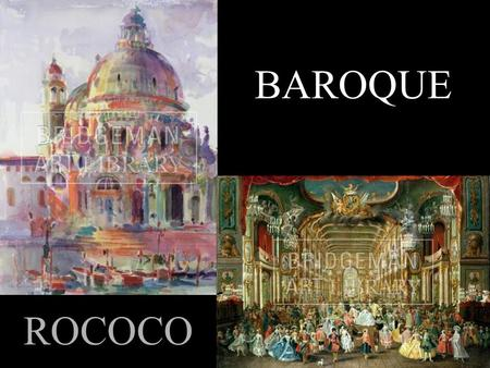 BAROQUE ROCOCO. Started in the early 17th century in Italy. Adopted the humanist Roman vocabulary of Renaissance architecture in a new rhetorical (symbolic),