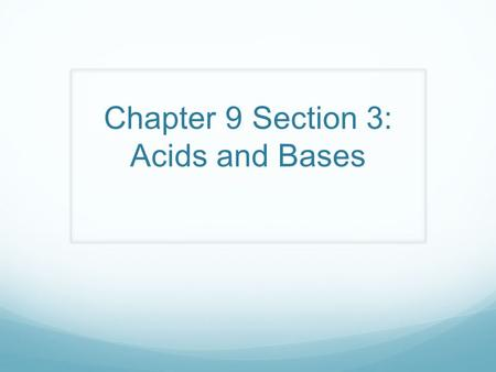 Chapter 9 Section 3: Acids and Bases. Acids (pg. 250) 1. Acids = substances that contain hydrogen & produce hydronium ions (H 3 O + )when they dissolve.