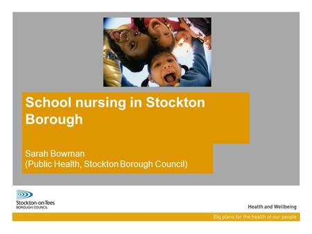 School nursing in Stockton Borough Sarah Bowman (Public Health, Stockton Borough Council)