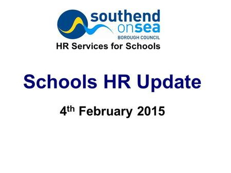 Schools HR Update 4 th February 2015 HR Services for Schools.
