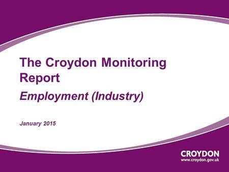 The Croydon Monitoring Report Employment (Industry) January 2015.