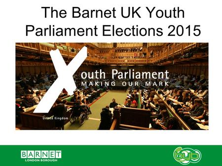 The Barnet UK Youth Parliament Elections 2015. What is the UK Youth Parliament? Run by young people for young people, UK Youth Parliament is a national.