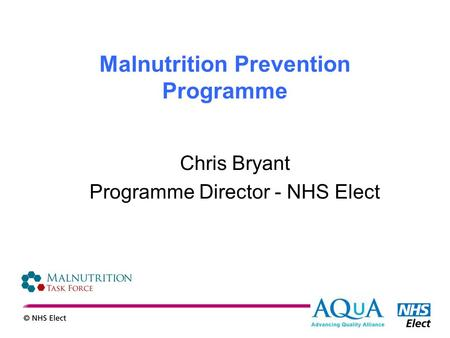 Malnutrition Prevention Programme Chris Bryant Programme Director - NHS Elect.