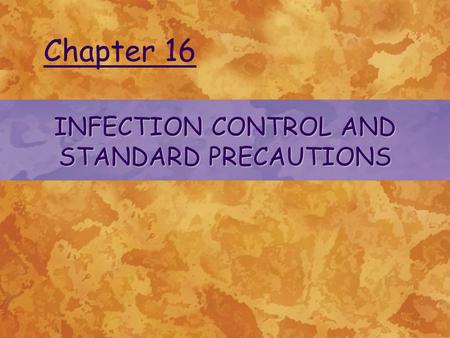 INFECTION CONTROL AND STANDARD PRECAUTIONS