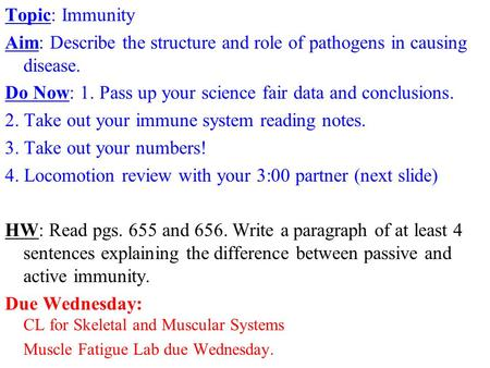 Topic: Immunity Aim: Describe the structure and role of pathogens in causing disease. Do Now: 1. Pass up your science fair data and conclusions. 2. Take.