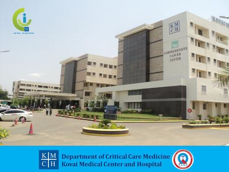 Department of Critical Care Medicine Kovai Medical Center and Hospital.