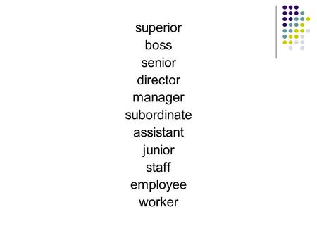 Superior boss senior director manager subordinate assistant junior staff employee worker.
