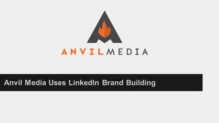 Anvil Media Uses Linkedln Brand Building