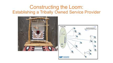 Constructing the Loom: Establishing a Tribally Owned Service Provider.