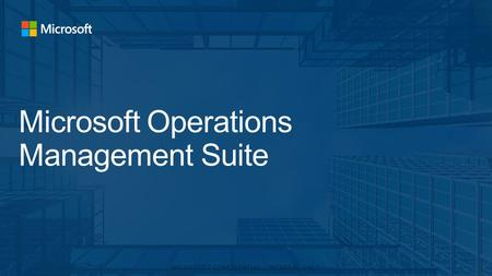 Microsoft Operations Management Suite. Management as a Service Micro-services and containers Shifting landscape at play Modern management Data analytics.