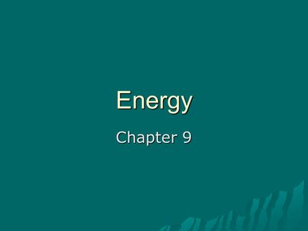 Energy Chapter 9. Objectives  Define and describe work.  Define and describe power.  State the 2 forms of mechanical energy.  State 3 forms of potential.