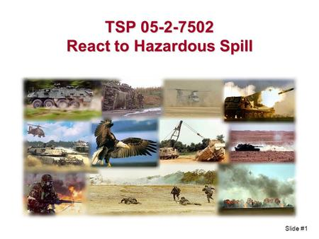 Slide #1 TSP 05-2-7502 React to Hazardous Spill. Slide #2 Terminal Learning Objective Action: Action: React to a Hazardous Spill Condition: Condition: