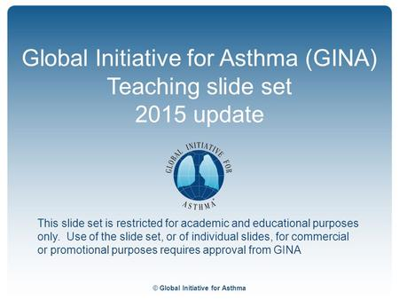 Global Initiative for Asthma (GINA) Teaching slide set 2015 update