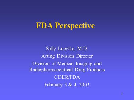 FDA Perspective Sally Loewke, M.D. Acting Division Director