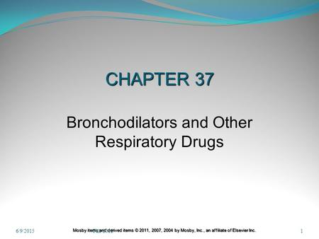 Mosby items and derived items © 2011, 2007, 2004 by Mosby, Inc., an affiliate of Elsevier Inc. CHAPTER 37 CHAPTER 37 Bronchodilators and Other Respiratory.