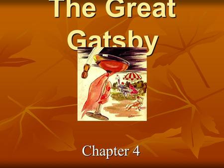 The Great Gatsby Chapter 4. The Parties Continue and so does the gossip… He's a bootlegger, said the young ladies, moving somewhere between his cocktails.