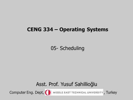 CENG 334 – Operating Systems 05- Scheduling