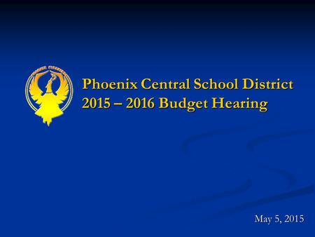 Phoenix Central School District 2015 – 2016 Budget Hearing May 5, 2015.