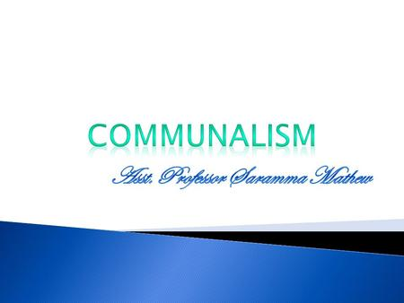  The word communalism is derived from the word community. It implies extreme sense of pride into identification with one's own community.