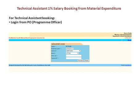 Technical Assistant 1% Salary Booking from Material Expenditure For Technical Assistant booking: Login from PO (Programme Officer)