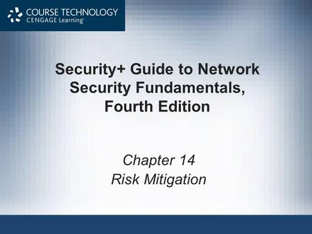 Security+ Guide to Network Security Fundamentals, Fourth Edition Chapter 14 Risk Mitigation.