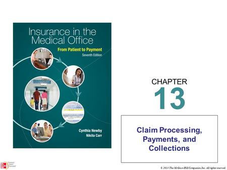 CHAPTER © 2014 The McGraw-Hill Companies, Inc. All rights reserved. BOOK COVER 13 Claim Processing, Payments, and Collections.