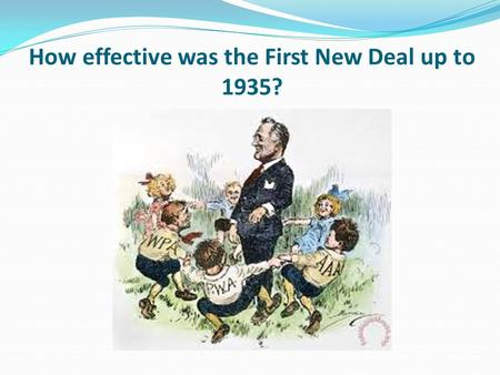 How effective was the First New Deal up to 1935?.