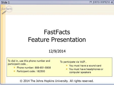 Slide 1 FastFacts Feature Presentation 12/9/2014 To dial in, use this phone number and participant code… Phone number: 888-651-5908 Participant code: 182500.