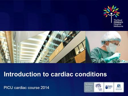 PICU cardiac course 2014 Introduction to cardiac conditions.