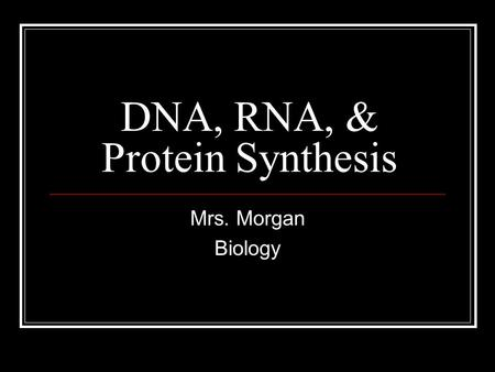 DNA, RNA, & Protein Synthesis Mrs. Morgan Biology.