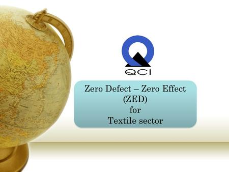 Zero Defect – Zero Effect (ZED) for Textile sector Zero Defect – Zero Effect (ZED) for Textile sector.