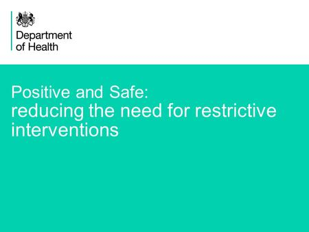 1 Positive and Safe: reducing the need for restrictive interventions.