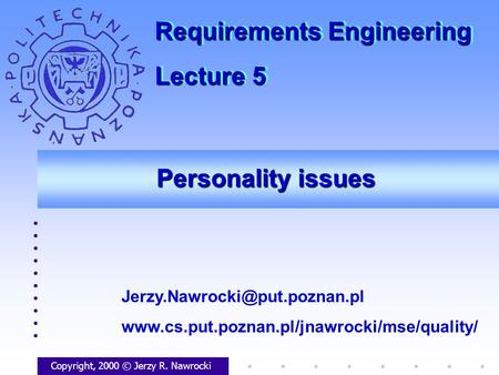 Personality issues Copyright, 2000 © Jerzy R. Nawrocki  Requirements Engineering.