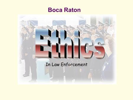 Boca Raton In Law Enforcement. Captain Steve Brancazio Boca Raton Police Department 18.5 years Currently assigned as North District Commander / ICLAD.