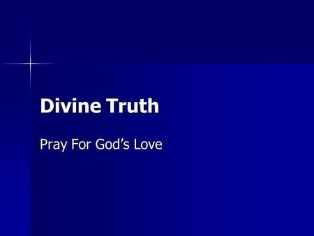 Divine Truth Pray For God's Love.
