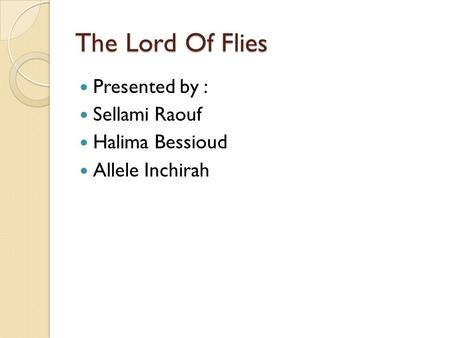 The Lord Of Flies Presented by : Sellami Raouf Halima Bessioud