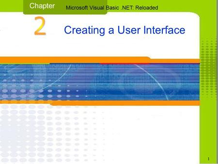 Creating a User Interface Chapter Microsoft Visual Basic.NET: Reloaded 1.