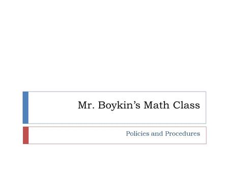 Mr. Boykin's Math Class Policies and Procedures. Materials Required:  Notebook for taking notes  Pens or pencils for writing with  Calculator  NOTE: