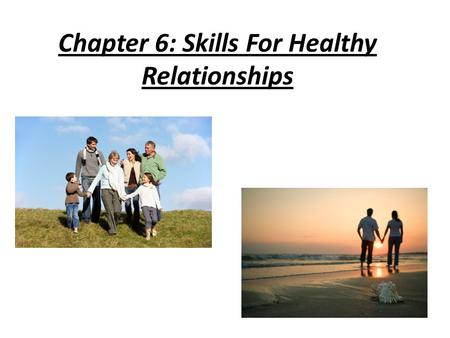 Chapter 6: Skills For Healthy Relationships